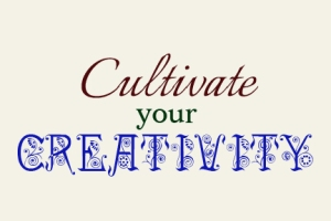 Cultivate your creativity
